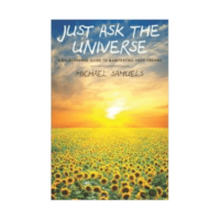 Just Ask the Universe: A No-Nonsense Guide to Manifesting your